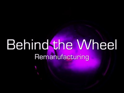 Behind the Wheel: Remanufacturing