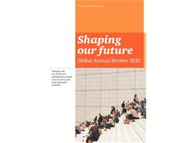 Shaping our future: Global Annual Review 2015