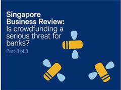 Singapore Business Review: Is crowdfunding a serious threat for banks? (3/3)
