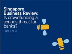 Singapore Business Review: Is crowdfunding a serious threat for banks? (2/3)