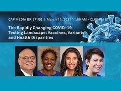 The Rapidly Changing COVID-19 Testing Landscape: Vaccines, Variants and Health Disparities