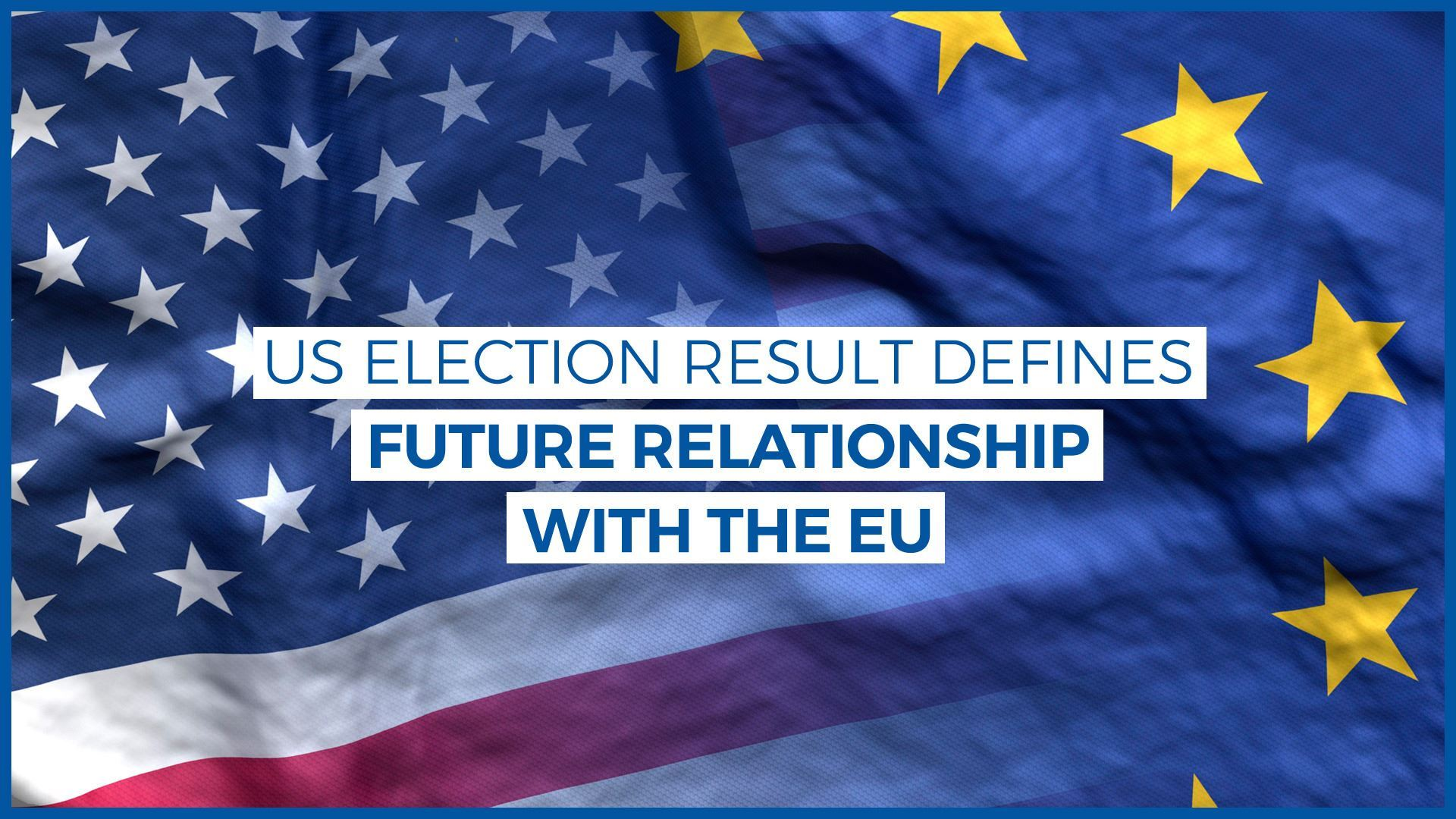 US Election Result defines Future Releationship with the EU