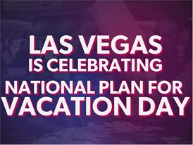 Las Vegas Celebrates National Plan For Vacation Day