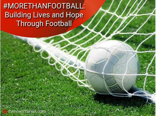 #MORETHANFOOTBALL: Building Lives and Hope through Football
