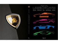 """""""Lamborghini – Dove. Perché. Chi. Quando. Cosa."""" Il mondo della Casa del Toro in un nuovo libro edito da Rizzoli"""
